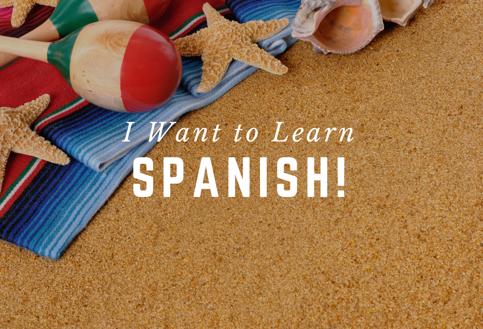 I Want to Learn Spanish!